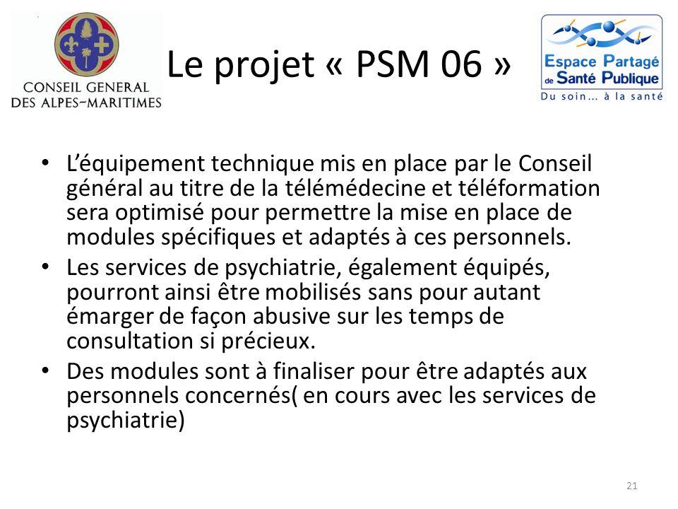 Le projet « PSM 06 » Léquipement technique mis en place par le Conseil général au titre de la télémédecine et téléformation sera optimisé pour permett