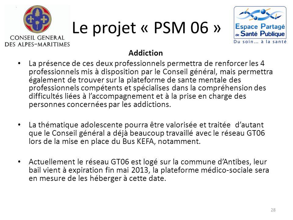 Le projet « PSM 06 » Addiction La présence de ces deux professionnels permettra de renforcer les 4 professionnels mis à disposition par le Conseil gén