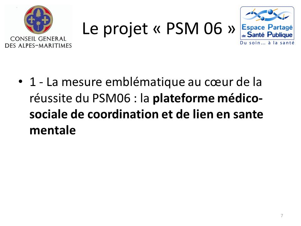 Le projet « PSM 06 » 1 - La mesure emblématique au cœur de la réussite du PSM06 : la plateforme médico- sociale de coordination et de lien en sante me