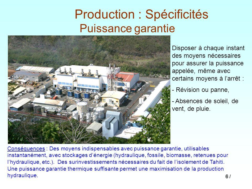 6 / Production : Spécificités Puissance garantie Disposer à chaque instant des moyens nécessaires pour assurer la puissance appelée, même avec certain