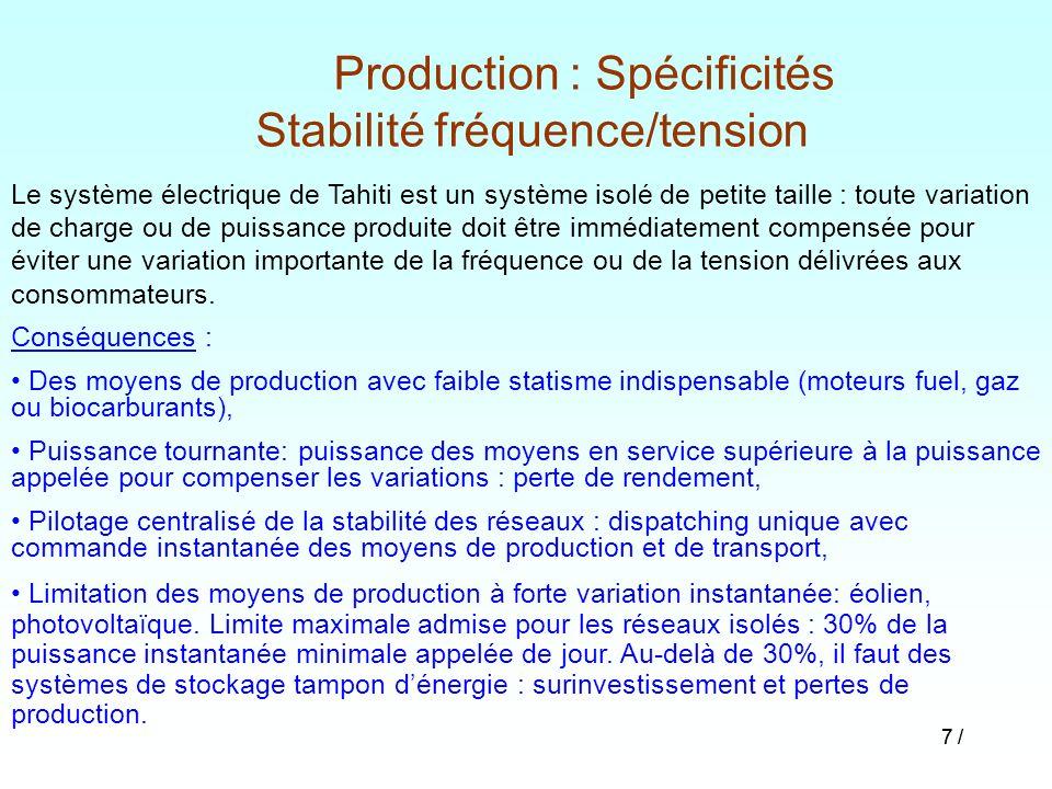 7 / Production : Spécificités Stabilité fréquence/tension Le système électrique de Tahiti est un système isolé de petite taille : toute variation de c
