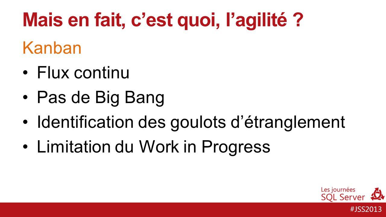 #JSS2013 Kanban Flux continu Pas de Big Bang Identification des goulots détranglement Limitation du Work in Progress Mais en fait, cest quoi, lagilité