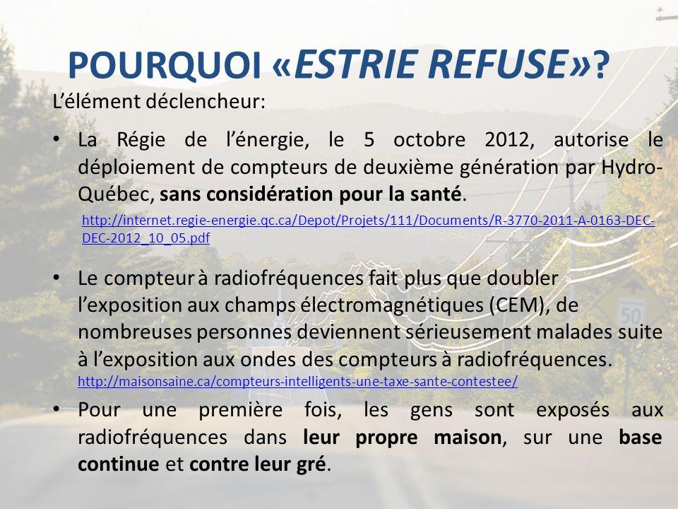 POURQUOI « ESTRIE REFUSE» ? Lélément déclencheur: La Régie de lénergie, le 5 octobre 2012, autorise le déploiement de compteurs de deuxième génération