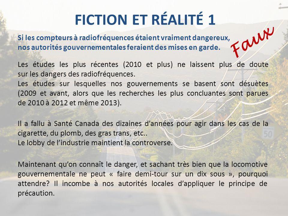 FICTION ET RÉALITÉ 1 Faux Les études les plus récentes (2010 et plus) ne laissent plus de doute sur les dangers des radiofréquences. Les études sur le