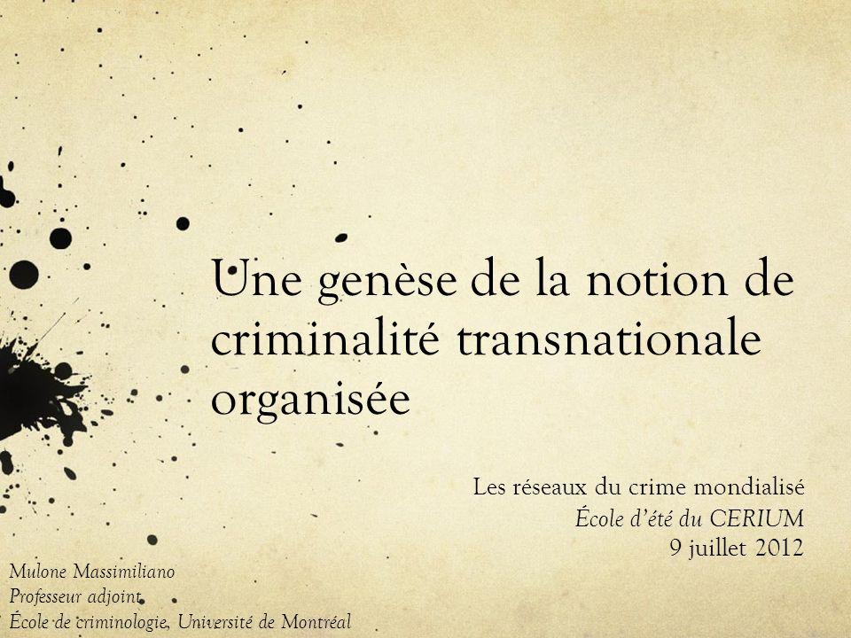 Aujourdhui 2 Perspective historique critique sur la manière dont la notion de criminalité transnationale, mais plus particulièrement encore celle dorganisation criminelle transnationale sest construite, pour ensuite être exportée et adoptée sur le plan international.