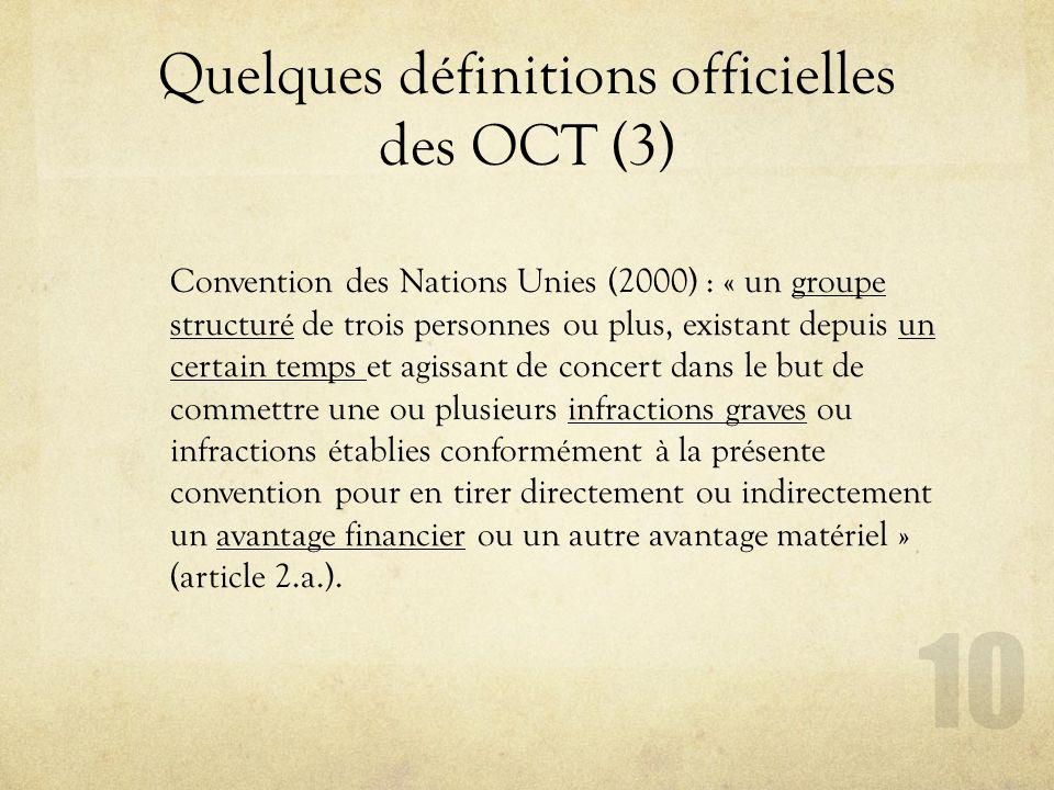 Quelques définitions officielles des OCT (3) Convention des Nations Unies (2000) : « un groupe structuré de trois personnes ou plus, existant depuis u