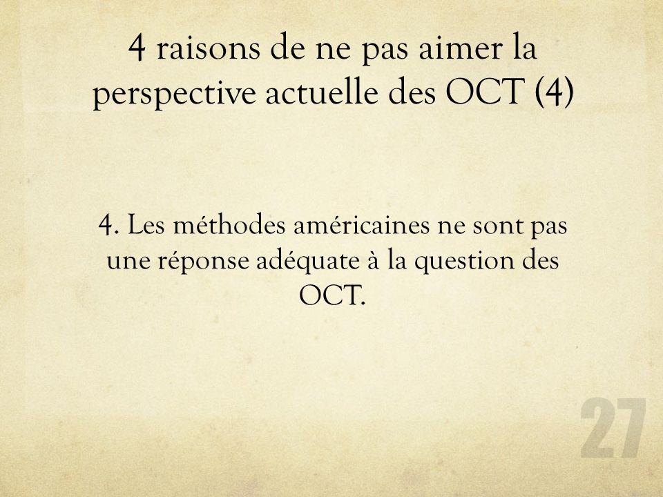 4 raisons de ne pas aimer la perspective actuelle des OCT (4) 27 4. Les méthodes américaines ne sont pas une réponse adéquate à la question des OCT.