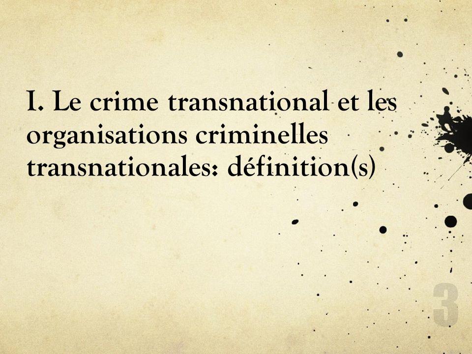 I. Le crime transnational et les organisations criminelles transnationales: définition(s) 3