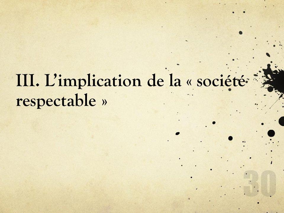 III. Limplication de la « société respectable » 30