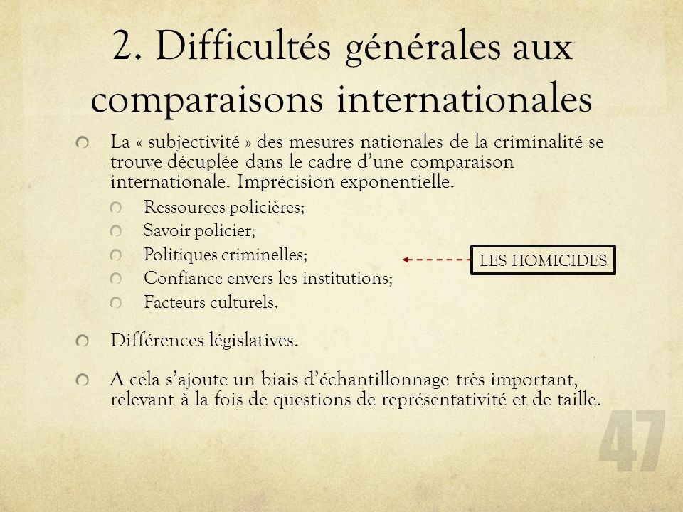 2. Difficultés générales aux comparaisons internationales La « subjectivité » des mesures nationales de la criminalité se trouve décuplée dans le cadr