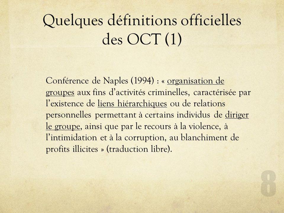 Quelques définitions officielles des OCT (1) Conférence de Naples (1994) : « organisation de groupes aux fins dactivités criminelles, caractérisée par