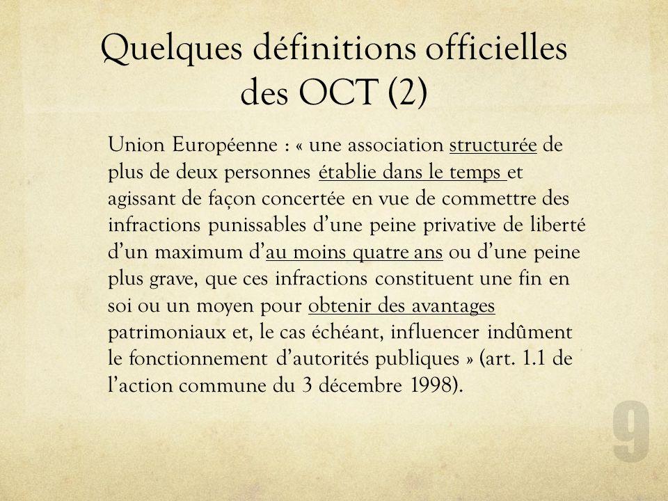 Quelques définitions officielles des OCT (2) Union Européenne : « une association structurée de plus de deux personnes établie dans le temps et agissa