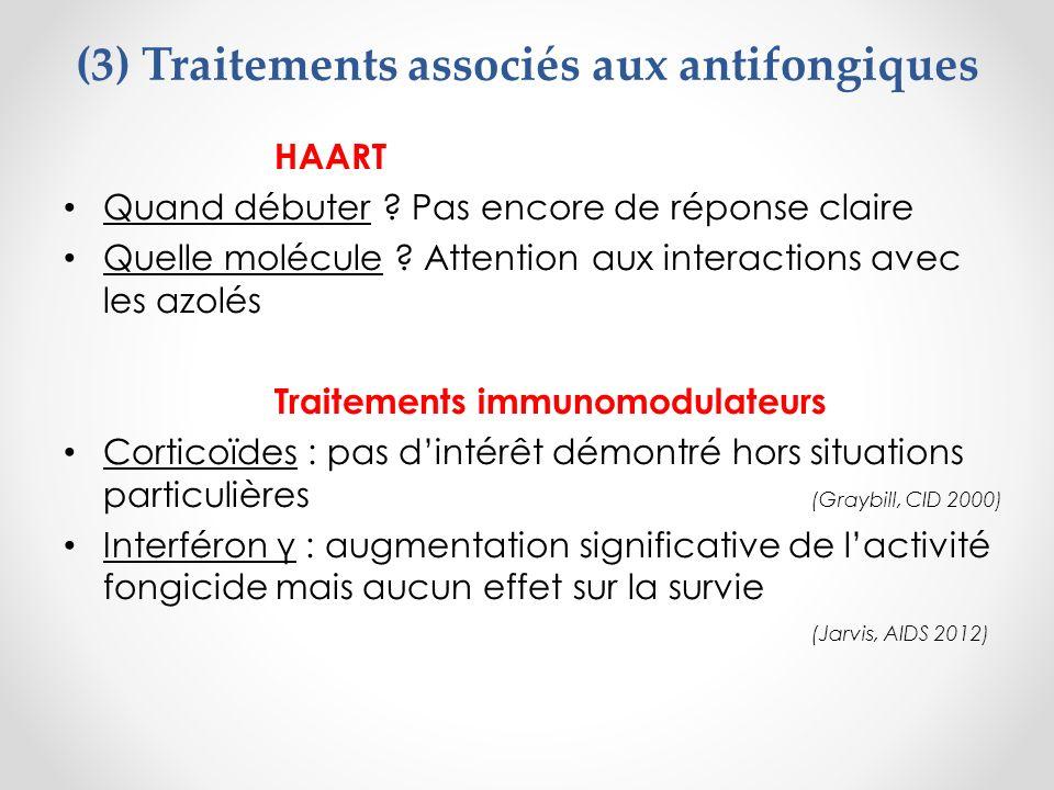 (3) Traitements associés aux antifongiques HAART Quand débuter ? Pas encore de réponse claire Quelle molécule ? Attention aux interactions avec les az