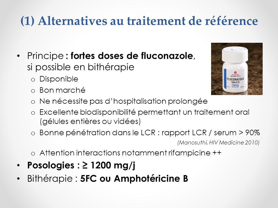 (2) Place des nouveaux antifongiques Avantages : o Possibilité voie orale o CMI plus basses que fluconazole o Bonne pénétration LCR Inconvénients : o Beaucoup + chers que fluconazole o Interactions médicamenteuses > au fluconazole Intérêt probable pour consolidation / maintenance en cas de résistance au fluconazole, ou en cas de maladie réfractaire.