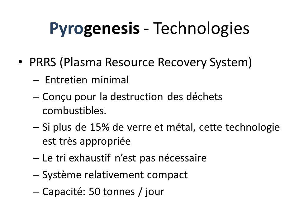 Pyrogenesis - Technologies PRRS (Plasma Resource Recovery System) – Entretien minimal – Conçu pour la destruction des déchets combustibles. – Si plus