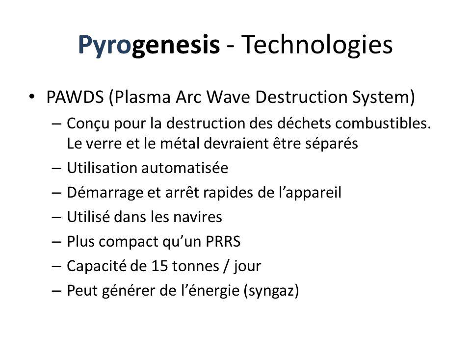 Pyrogenesis - Technologies PAWDS (Plasma Arc Wave Destruction System) – Conçu pour la destruction des déchets combustibles. Le verre et le métal devra