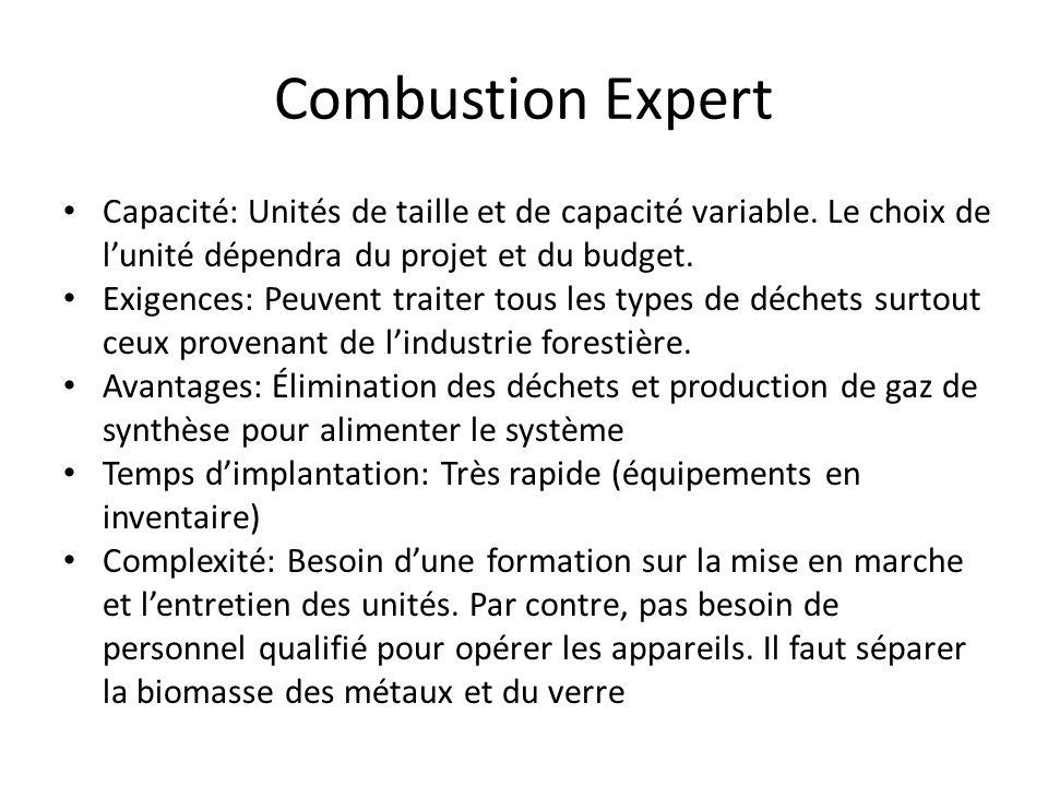 Combustion Expert Capacité: Unités de taille et de capacité variable. Le choix de lunité dépendra du projet et du budget. Exigences: Peuvent traiter t
