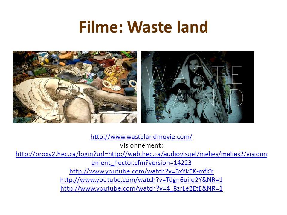 Filme: Waste land http://www.wastelandmovie.com/ Visionnement : http://proxy2.hec.ca/login?url=http://web.hec.ca/audiovisuel/melies/melies2/visionn em