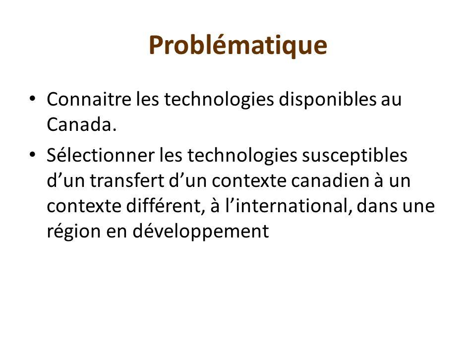 Problématique Connaitre les technologies disponibles au Canada. Sélectionner les technologies susceptibles dun transfert dun contexte canadien à un co
