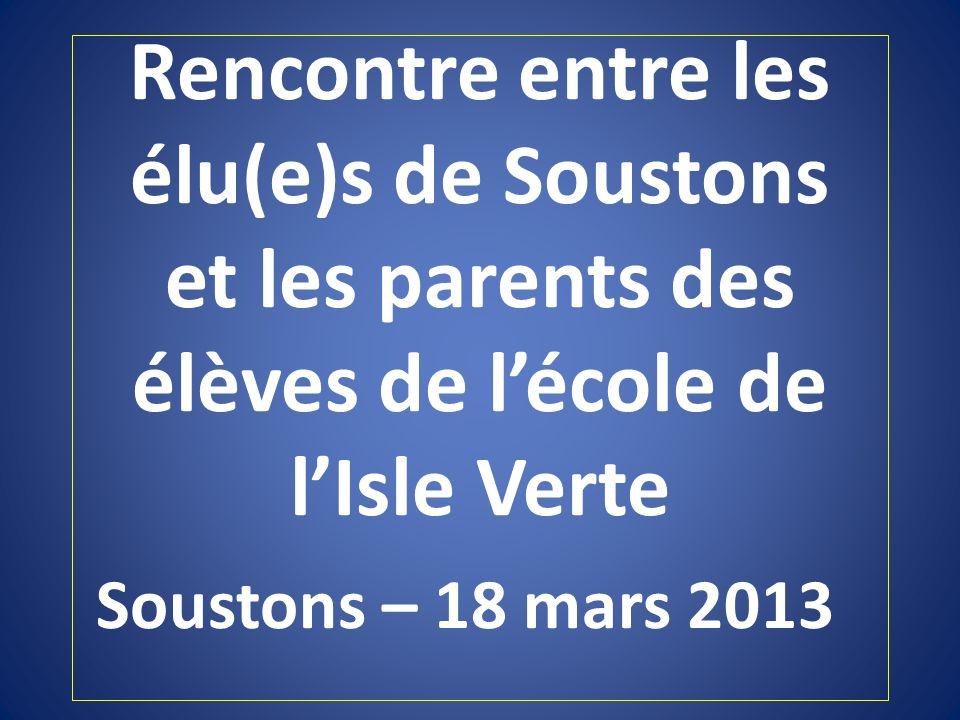 Rencontre entre les élu(e)s de Soustons et les parents des élèves de lécole de lIsle Verte Soustons – 18 mars 2013