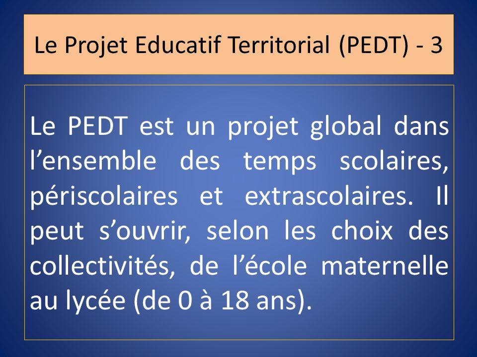 Le PEDT est un projet global dans lensemble des temps scolaires, périscolaires et extrascolaires. Il peut souvrir, selon les choix des collectivités,