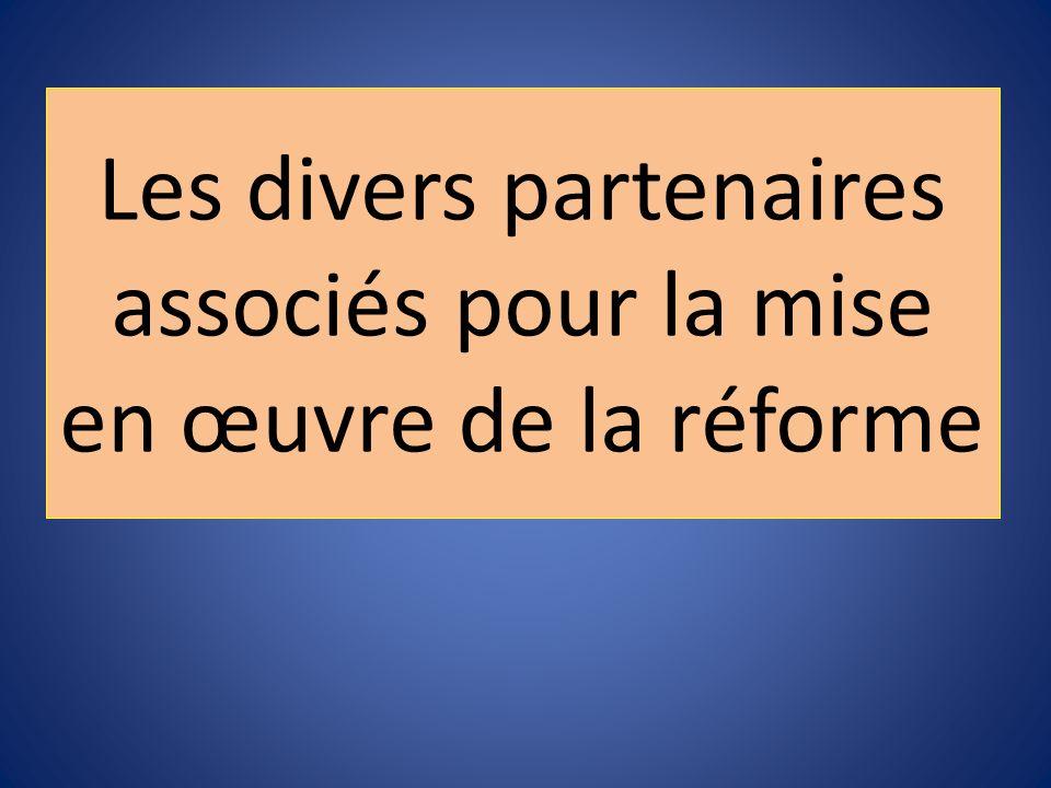 Les divers partenaires associés pour la mise en œuvre de la réforme