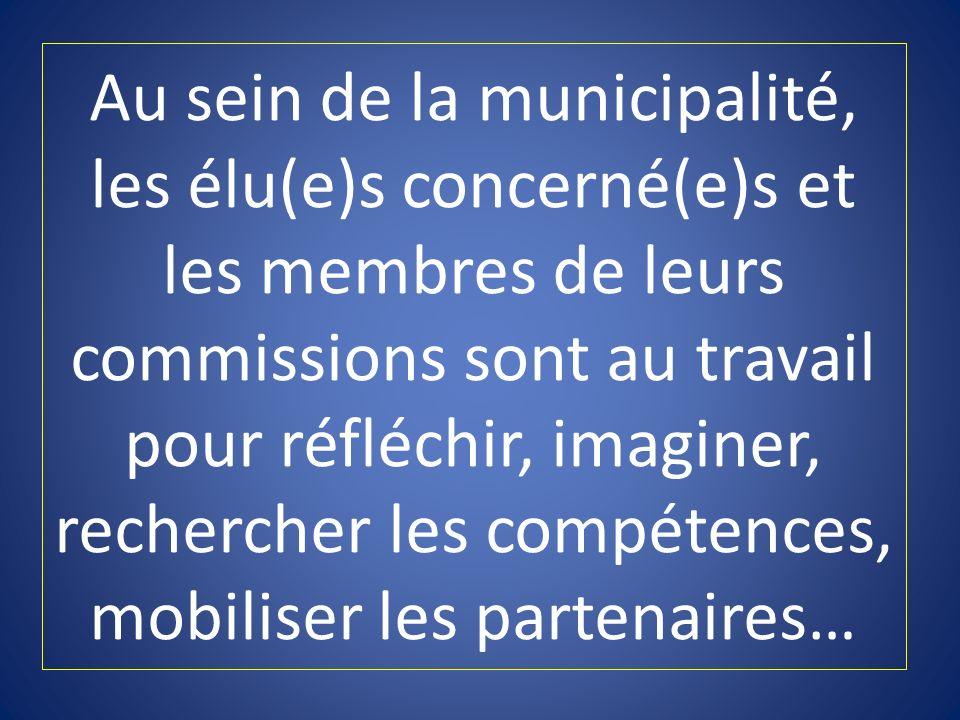 Au sein de la municipalité, les élu(e)s concerné(e)s et les membres de leurs commissions sont au travail pour réfléchir, imaginer, rechercher les comp