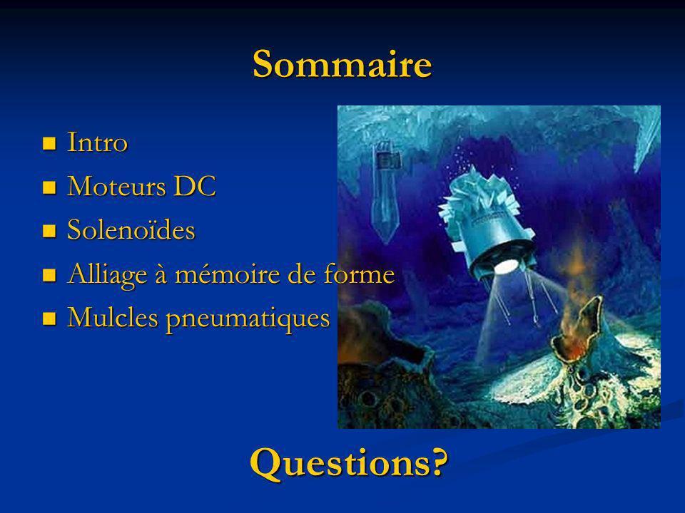 Intro Intro Moteurs DC Moteurs DC Solenoïdes Solenoïdes Alliage à mémoire de forme Alliage à mémoire de forme Mulcles pneumatiques Mulcles pneumatique