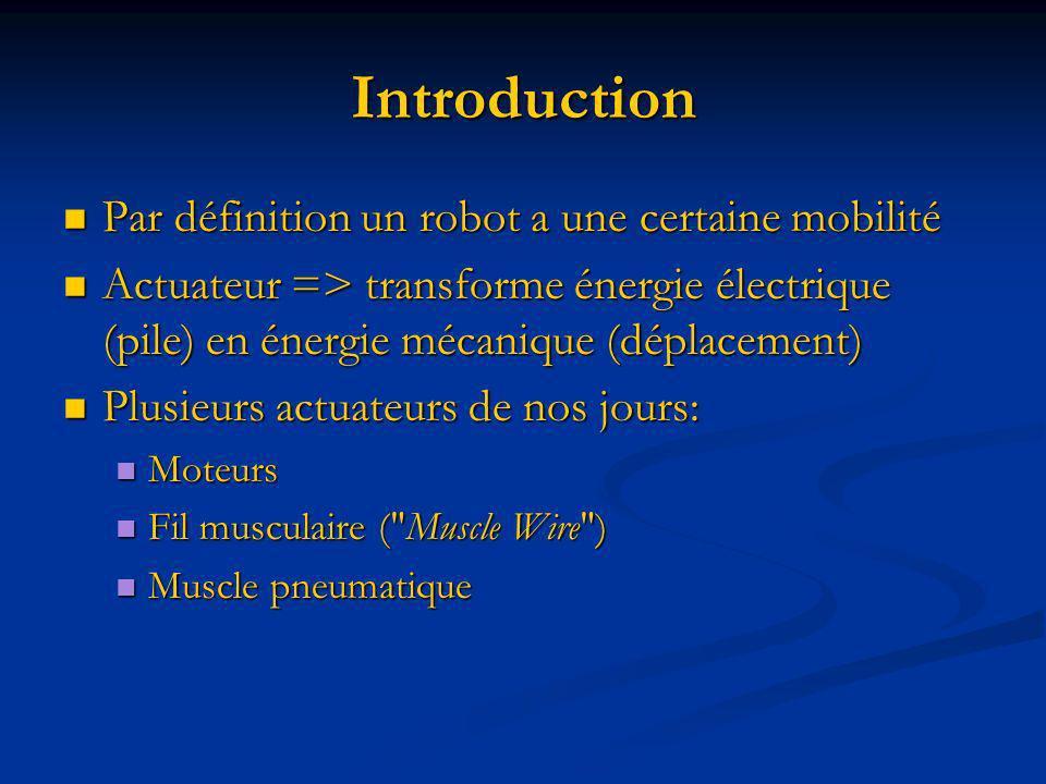 Introduction Par définition un robot a une certaine mobilité Par définition un robot a une certaine mobilité Actuateur => transforme énergie électriqu
