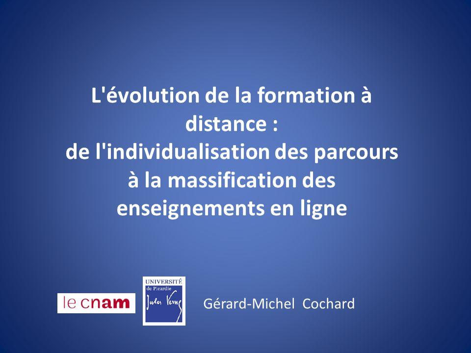 L'évolution de la formation à distance : de l'individualisation des parcours à la massification des enseignements en ligne Gérard-Michel Cochard