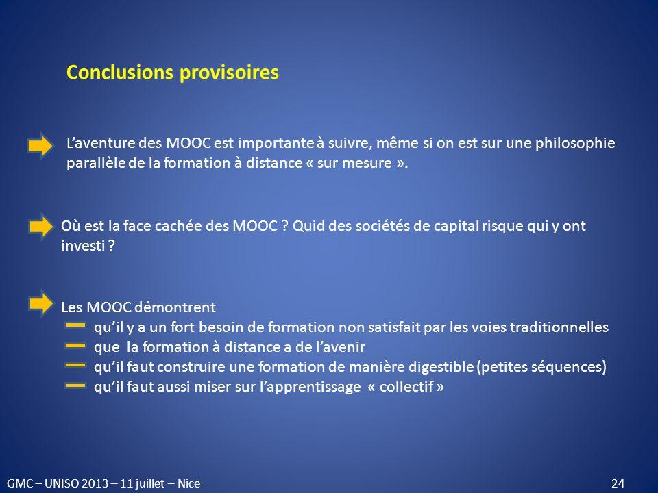 Conclusions provisoires Les MOOC démontrent quil y a un fort besoin de formation non satisfait par les voies traditionnelles que la formation à distan