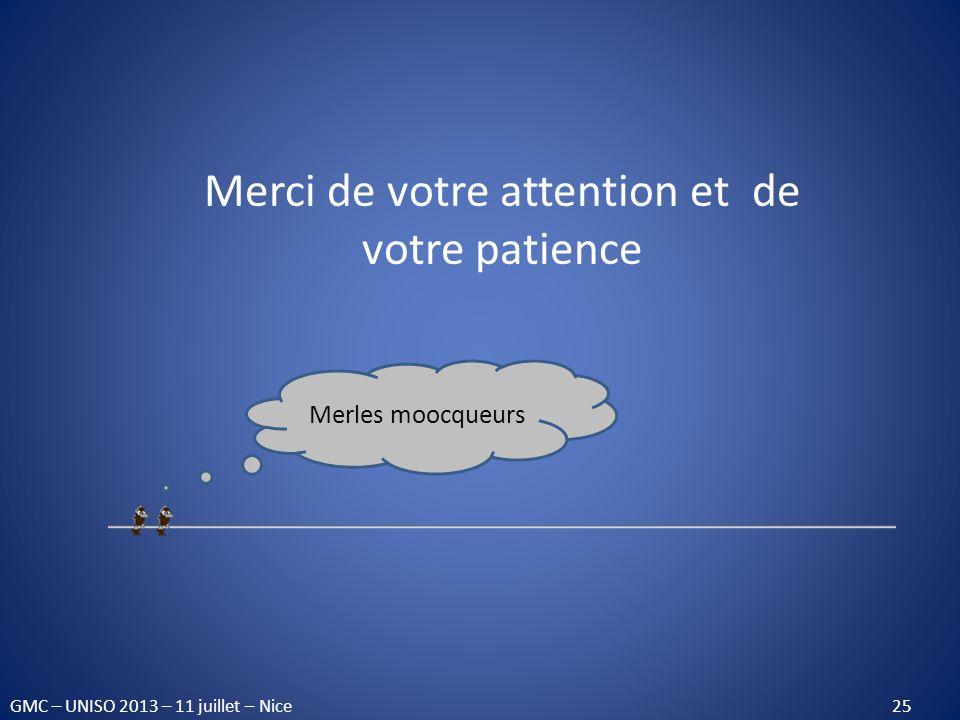 Merci de votre attention et de votre patience Merles moocqueurs GMC – UNISO 2013 – 11 juillet – Nice 25