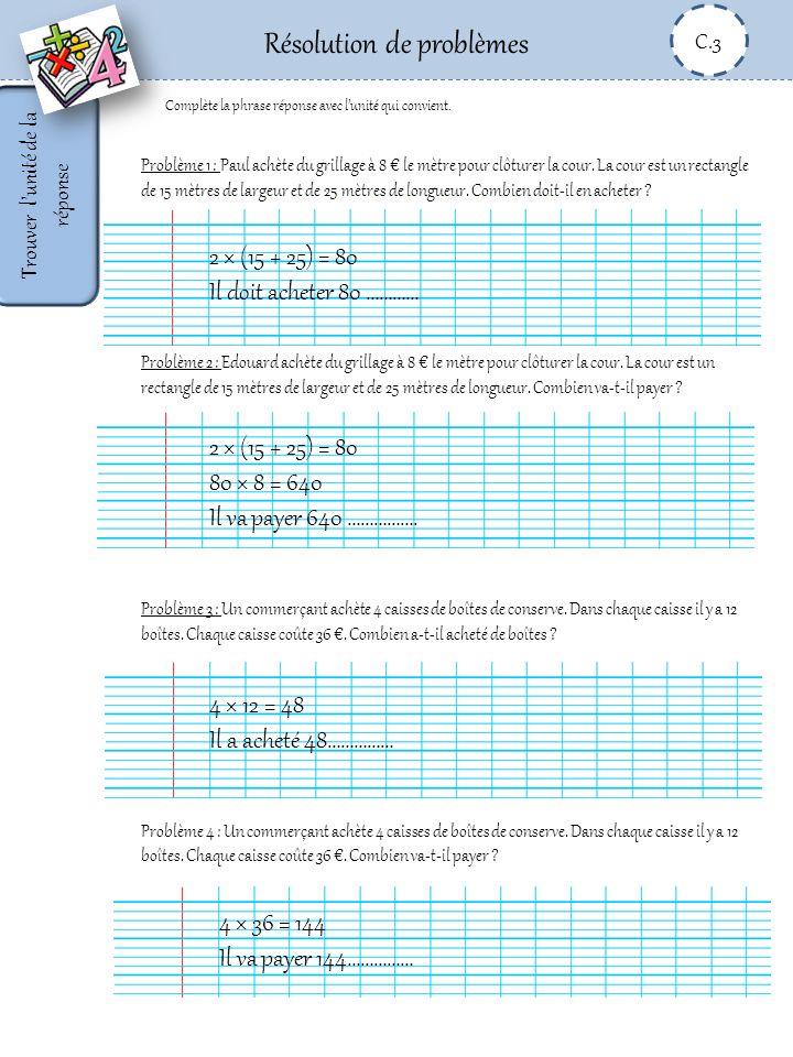 Résolution de problèmes C.3 Ecrire un énoncé et une phrase réponse En utilisant les mots imposés, écris des énoncés de problèmes à résoudre avec les opération données.