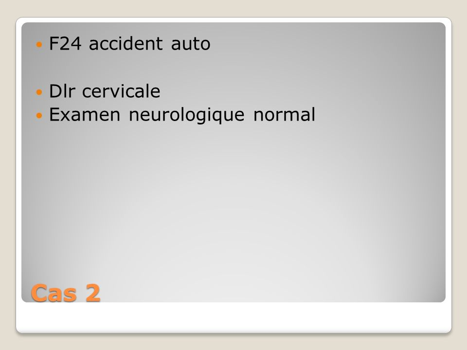 Cas 2 F24 accident auto Dlr cervicale Examen neurologique normal