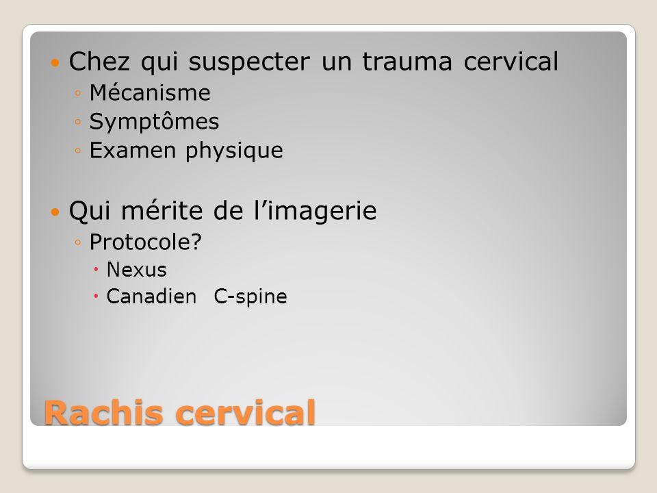Rachis cervical Chez qui suspecter un trauma cervical Mécanisme Symptômes Examen physique Qui mérite de limagerie Protocole? Nexus Canadien C-spine
