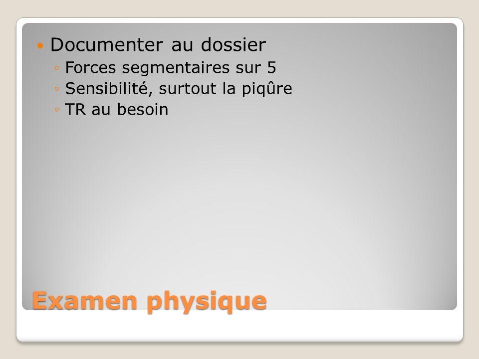 Examen physique Documenter au dossier Forces segmentaires sur 5 Sensibilité, surtout la piqûre TR au besoin