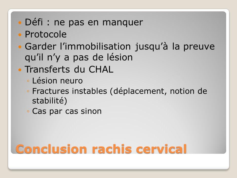 Conclusion rachis cervical Défi : ne pas en manquer Protocole Garder limmobilisation jusquà la preuve quil ny a pas de lésion Transferts du CHAL Lésio
