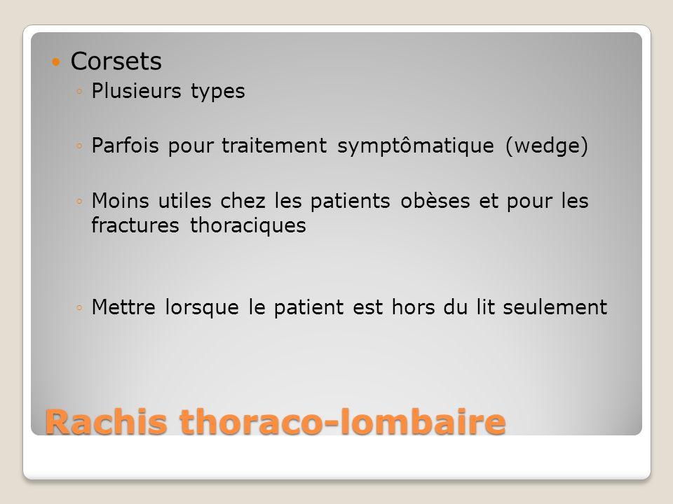 Rachis thoraco-lombaire Corsets Plusieurs types Parfois pour traitement symptômatique (wedge) Moins utiles chez les patients obèses et pour les fractu