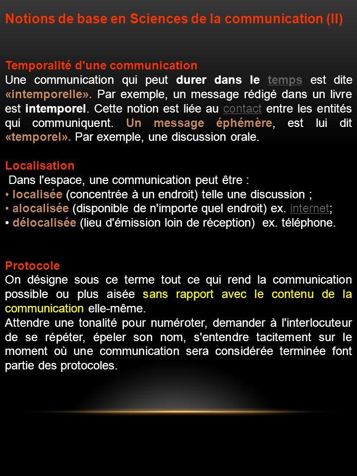 Notions de base en Sciences de la communication (II) Temporalité d une communication Une communication qui peut durer dans le temps est dite «intemporelle».