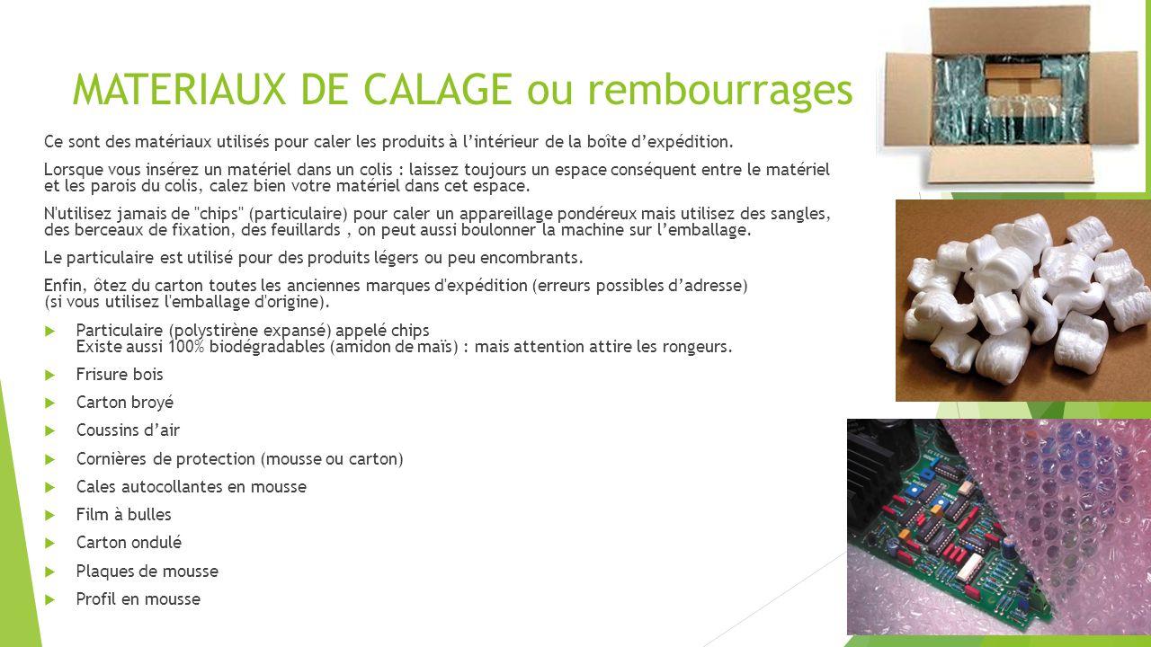 MATERIAUX DE CALAGE ou rembourrages Ce sont des matériaux utilisés pour caler les produits à lintérieur de la boîte dexpédition. Lorsque vous insérez