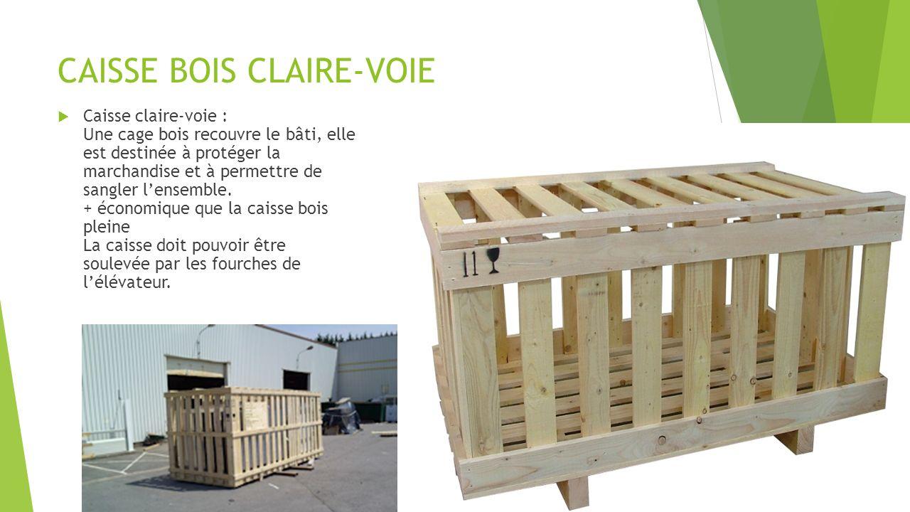 CAISSE BOIS CLAIRE-VOIE Caisse claire-voie : Une cage bois recouvre le bâti, elle est destinée à protéger la marchandise et à permettre de sangler len