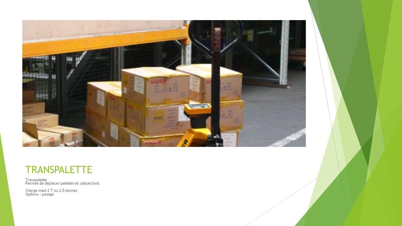 TRANSPALETTE Transpalette Permet de déplacer palettes et caisses bois Charge maxi 2 T ou 2,5 tonnes Options : pesage