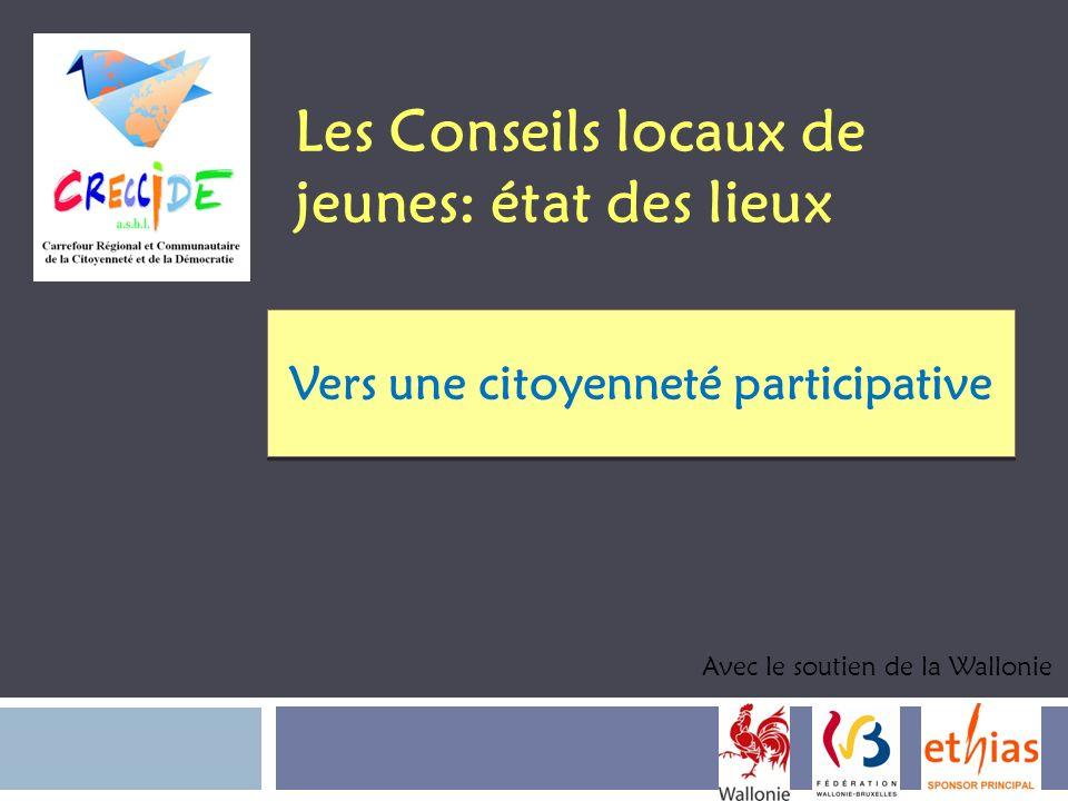 Les Conseils locaux de jeunes: état des lieux Vers une citoyenneté participative Avec le soutien de la Wallonie