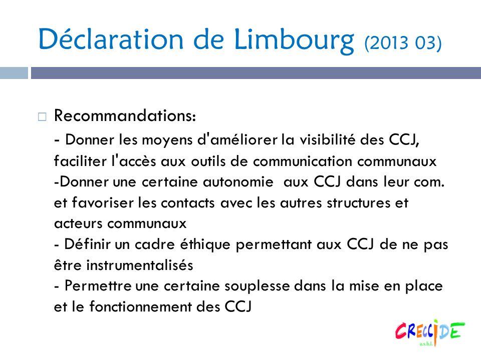 Déclaration de Limbourg (2013 03) Recommandations: - Donner les moyens d améliorer la visibilité des CCJ, faciliter l accès aux outils de communication communaux -Donner une certaine autonomie aux CCJ dans leur com.
