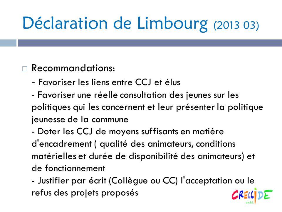 Déclaration de Limbourg (2013 03) Recommandations: - Favoriser les liens entre CCJ et élus - Favoriser une réelle consultation des jeunes sur les poli