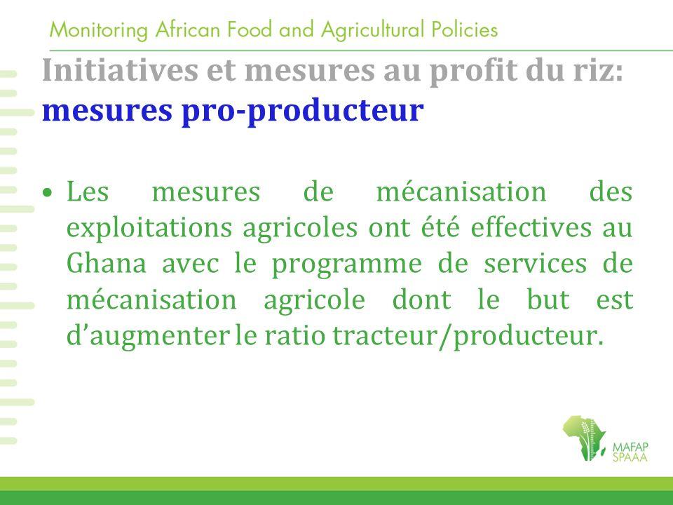 Initiatives et mesures au profit du riz: mesures pro-producteur Les mesures de mécanisation des exploitations agricoles ont été effectives au Ghana av