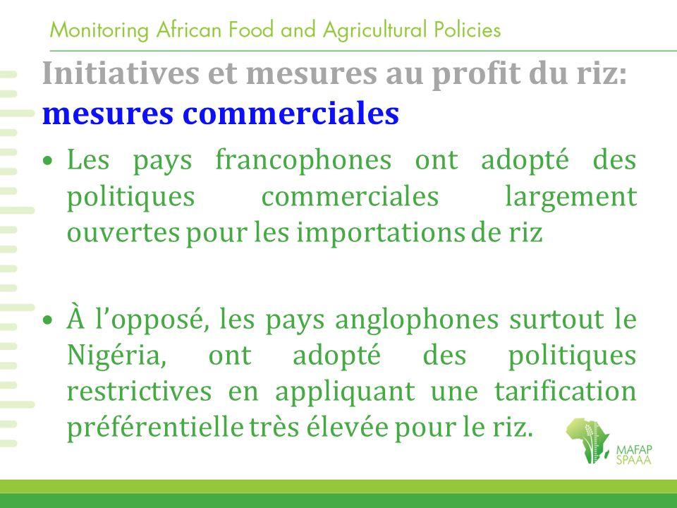 Initiatives et mesures au profit du riz: mesures commerciales Les pays francophones ont adopté des politiques commerciales largement ouvertes pour les