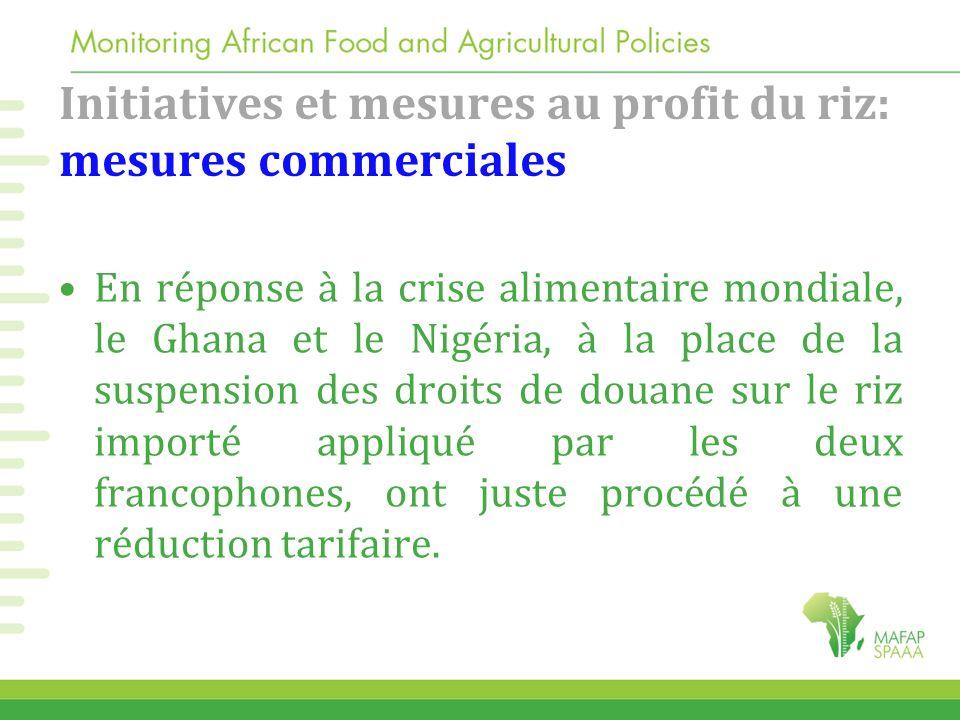 Initiatives et mesures au profit du riz: mesures commerciales En réponse à la crise alimentaire mondiale, le Ghana et le Nigéria, à la place de la sus