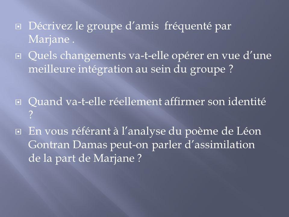 Décrivez le groupe damis fréquenté par Marjane. Quels changements va-t-elle opérer en vue dune meilleure intégration au sein du groupe ? Quand va-t-el