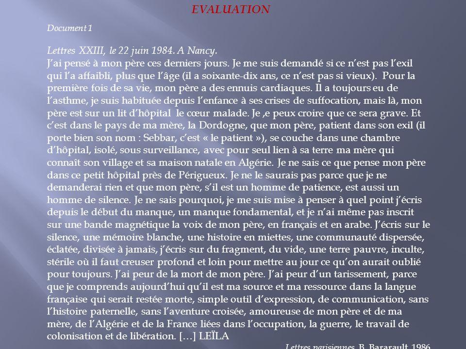 EVALUATION Document 1 Lettres XXIII, le 22 juin 1984. A Nancy. Jai pensé à mon père ces derniers jours. Je me suis demandé si ce nest pas lexil qui la